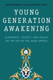Young Generation Awakening: Economics, Society, and Policy on the Eve of the Arab Spring
