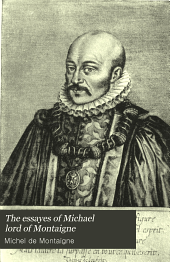 The Essayes of Michael Lord of Montaigne: Volume 1
