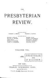 The Presbyterian Review: Volume 7