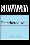 Summary: The Untethered Soul by Michael a Singer: The Journey Beyond Yourself