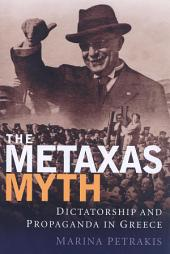Metaxas Myth: Dictatorship and Propaganda in Greece