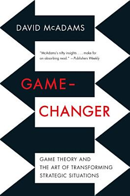 Game Changer  Game Theory and the Art of Transforming Strategic Situations