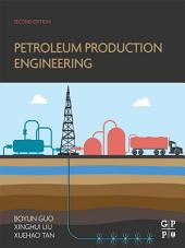 Petroleum Production Engineering: Edition 2