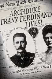 Archduke Franz Ferdinand Lives!: A World without World War I