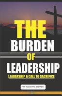 The Burden of Leadership  Leadership  A Call to Sacrifice PDF
