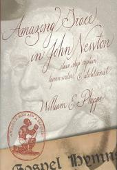 Amazing Grace in John Newton: Slave-ship Captain, Hymnwriter, and Abolitionist