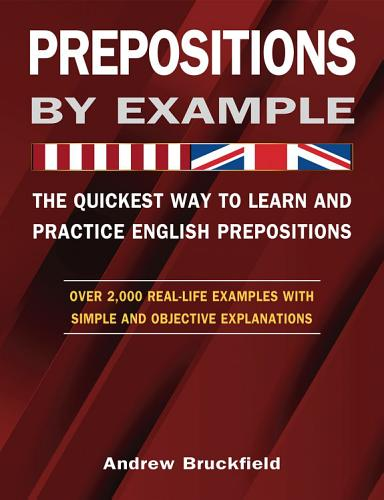 Prepositions By Example The Quickest Way To Learn And Practice English Prepositions