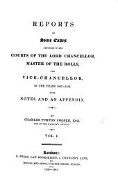 Reports of some Cases adjudged in the Courts of the Lord Chancellor, Master of the Rolls, and Vice-Chancellor, in the years 1837-1838. With notes and an appendix