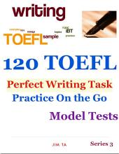 120 TOEFL iBT Perfect Writing Task – Practice On the Go - Model Tests