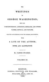 The writings of George Washington: being his correspondence, addresses, messages, and other papers, official and private, selected and published from the original manuscripts; with a life of the author, notes, and illustrations, Volume 11