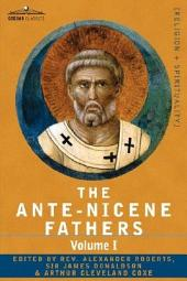 The Ante-Nicene Fathers: The Writings of the Fathers Down to A. D. 325 Volume I - the Apostolic Fathers with Justin Martyr and Irenaeus