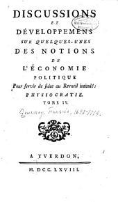 Physiocratie, ou Constitution naturelle du gouvernement le plus avantageux au genre humain. Recueil publié Du Pont ...