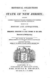 Historical Collections of the State of New Jersey: Containing a General Collection of the Most Interesting Facts, Traditions, Biographical Sketches, Anecdotes, Etc. Relating to Its History and Antiquities, with Geographical Descriptions of Every Township in the State