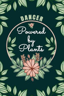 Dancer Powered By Plants Journal Notebook