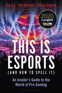 This is esports  and How to Spell it      LONGLISTED FOR THE WILLIAM HILL SPORTS BOOK AWARD 2020 PDF