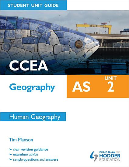 CCEA Geography AS Student Unit Guide  Unit 2 Human Geography PDF