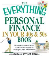 The Everything Personal Finance in Your 40s and 50s Book: A comprehensive strategy to ensure you can retire when you want and live well