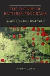 The Future of Batterer Programs: Reassessing Evidence-based Practice