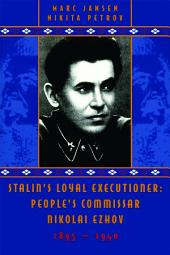 Stalin's Loyal Executioner: People's Commissar Nikolai Ezhov, 1895-1940