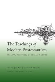 The Teachings Of Modern Protestantism On Law  Politics  And Human Nature