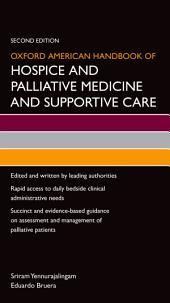 Oxford American Handbook of Hospice and Palliative Medicine and Supportive Care: Edition 2