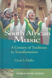 South African Music: A Century of Traditions in Transformation, Volume 1