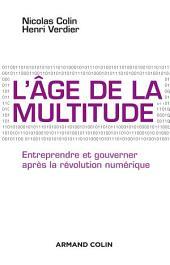 L'âge de la multitude - 2e éd.: Entreprendre et gouverner après la révolution numérique