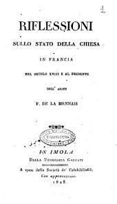 Riflessioni sullo stato della Chiesa in Francia nel secolo 18. e al presente dell'abate F. de la Mennais
