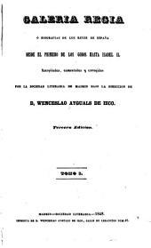 Galeria regia: ó Biografías de los reyes de España desde el primero de los godos hasta Isabel II. Recopiladas, aumentadas y corr. por la Sociedad Literaria de Madrid