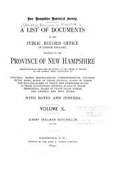 A List of Documents in the Public Record Office in London, England: Relating to the Province of New Hampshire, Chronologically Arranged According to the Order of Record in the Several Series, Volume 10