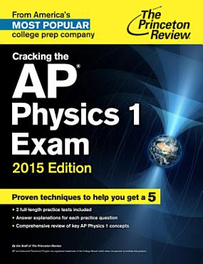 Cracking the AP Physics 1 Exam  2015 Edition PDF