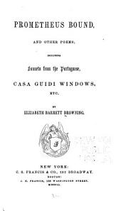 Prometheus Bound: And Other Poems; Including Sonnets from the Portuguese, Casa Guidi Windows, Etc