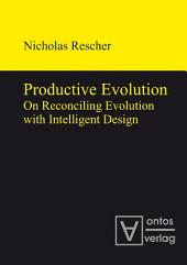 Productive Evolution: On Reconciling Evolution with Intelligent Design