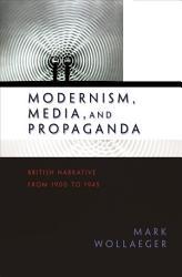 Modernism  Media  and Propaganda PDF