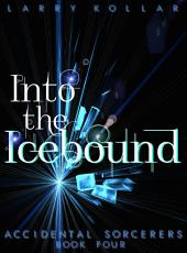 Into the Icebound: Accidental Sorcerers, Book 4