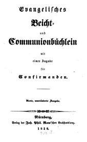 Evangelisches Beicht- u. Communion-Büchlein mit einer Zugabe für Confirmanden