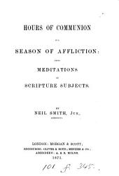Hours of communion in a season of affliction: being meditations on Scripture subjects