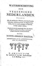 Waterbeschryving der vereenigde Nederlanden ... Verrykt met eene ... kaart der rivieren de Rhyn, de Waal en de Maas, etc