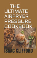 The Ultimate Airfryer Pressure Cookbook
