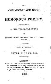 The Common-place Book of Humorous Poetry;: Consisting of a Choice Collection of Entertaining Original and Selected Pieces. : With a Portrait of Peter Pindar