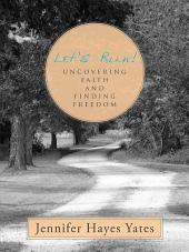 Let's Run!: Uncovering Faith and Finding Freedom