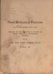 Photo-mechanical Processes...: Prepared for the Exhibition of Pictures by Modern Mechanical Photographic Processes, Held by the New York Camera Club, November, 1890