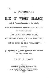 "A Dictionary of the Isle of Wight Dialect, and of Provincialisms Used in the Island: With Illustrative Anecdotes and Tales; to which is Appended the Christmas Boy's Play, an Isle of Wight ""Hooam Harvest"", and Songs Sung by the Peasantry; Forming a Treasury of Insular Manners and Customs of Fifty Years Ago"