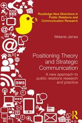 Positioning Theory and Strategic Communication: A new approach to public relations research and practice
