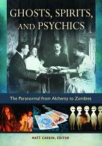 Ghosts, Spirits, and Psychics: The Paranormal from Alchemy to Zombies