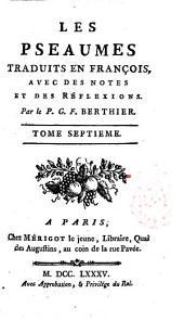 Les Pseaumes traduits en françois, avec des notes et des réflexions. Par le P. G. F. Berthier. Tome premier [-huitieme!: 7