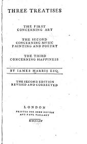 Three Treatises: The First Concerning Art, the Second Concerning Mvsie, Painting and Poetry, the Third Concerning Happiness