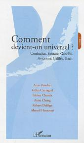 Comment devient-on universel ?: Confucius, Socrate, Gandhi, Avicenne, Galilée, Bach -, Volume 1