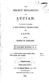 The Select Dialogues of Lucian: To which is Added, a New Literal Translation in Latin, with Notes in English