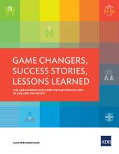 Game Changers, Success Stories, Lessons Learned: The ADB Cooperation Fund for Fighting HIV/AIDS in Asia and the Pacific